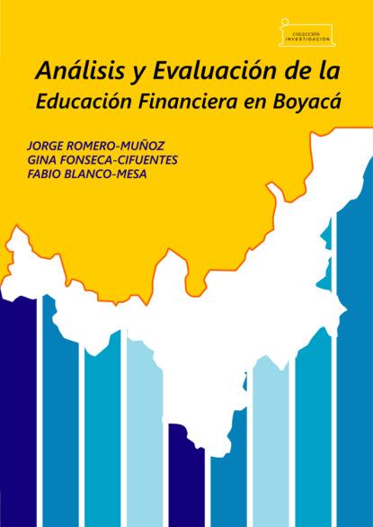 Jorge Romero Muñoz Análisis y evaluación de la educación financiera en Boyacá / Analysis and evaluation of financial education in Boyacá ana cruz morillo coronado una mirada al cultivo de la quinua en el departamento de boyacá