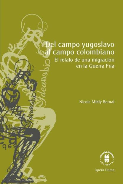 Nicole Mikly Bernal Del campo yugoslavo al campo colombiano sophie dorothee von werder mundos y seres poshumanos en la literatura contemporánea