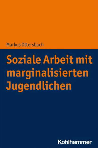 Markus Ottersbach Soziale Arbeit mit marginalisierten Jugendlichen urs weth selbstbeobachtung als soziale kernkompetenz