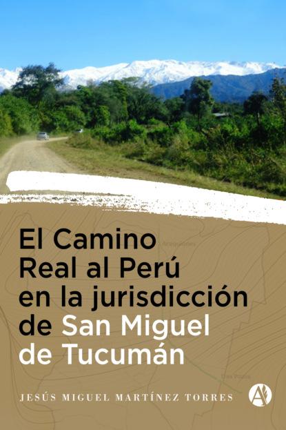 Jesús Miguel Martínez Torres El Camino Real al Perú en la Jurisdicción de San Miguel de Tucumán maggie morgan vallecillo embarazo sagrado un camino hacia el despertar de la conciencia
