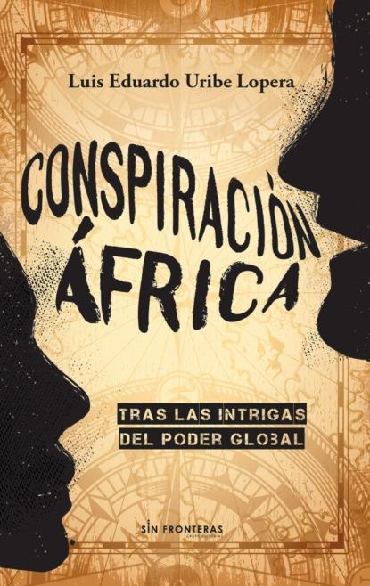 Luis Eduardo Uribe Lopera Conspiración África недорого