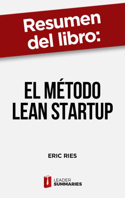 Фото - Leader Summaries Resumen del libro El método Lean Startup de Eric Ries eric ries startup way
