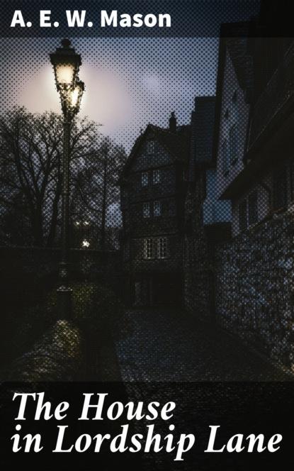 Фото - A. E. W. Mason The House in Lordship Lane a e w mason lawrence clavering