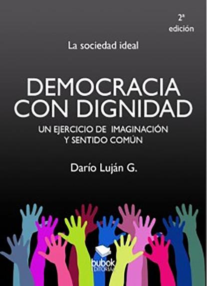 Darío Luján Gómez Democracia con dignidad paula cubillos el estado social de mañana diálogos sobre bienestar democracia y capitalismo