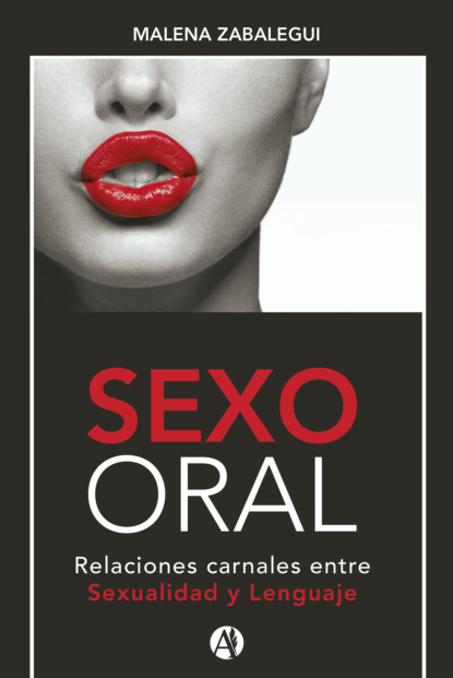 Malena Silvia Zabalegui SEXO ORAL, Relaciones carnales entre Sexualidad y Lenguaje недорого