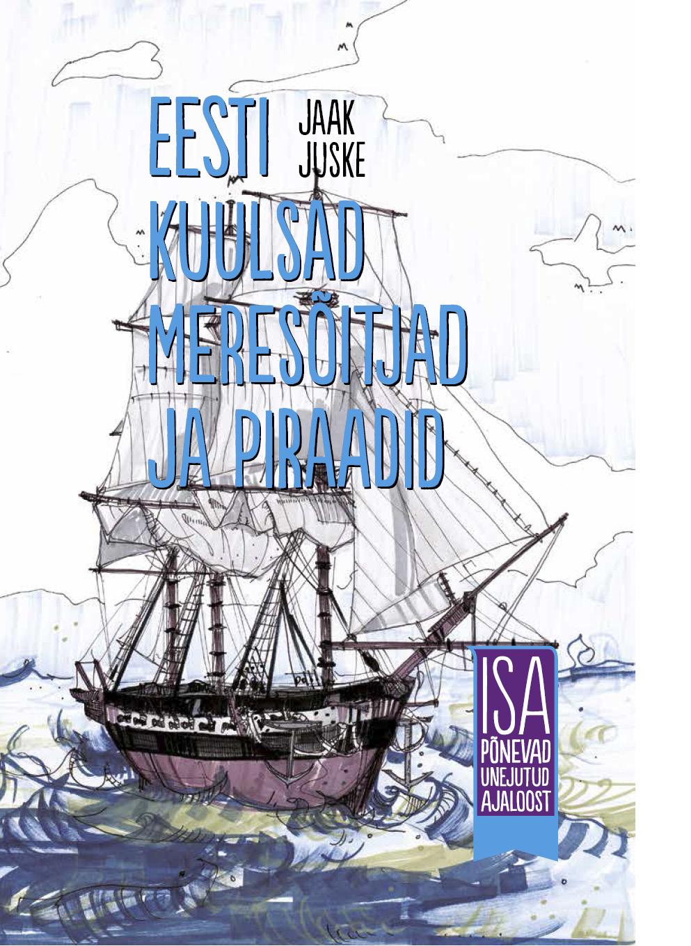 Eesti kuulsad meresõitjad ja piraadid. Isa põnevad unejutud ajaloost