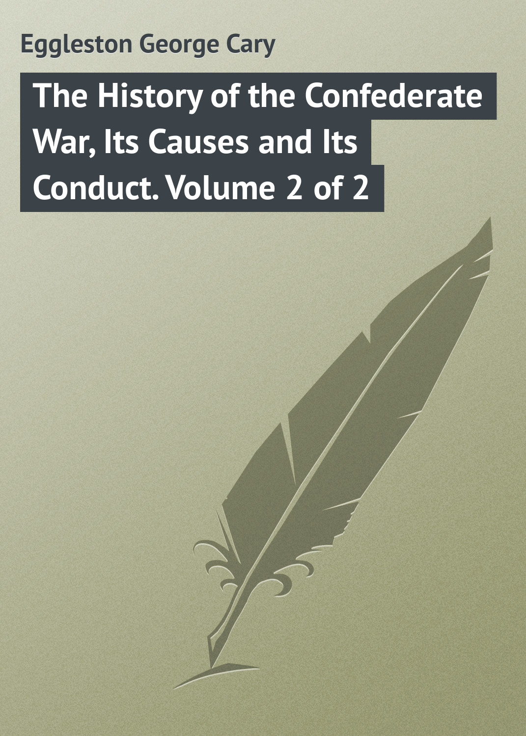 The History of the Confederate War, Its Causes and Its Conduct. Volume 2 of 2
