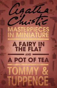 A Fairy in the Flat\/A Pot of Tea: An Agatha Christie Short Story