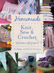Homemade Knit, Sew and Crochet: 25 Home Craft Projects