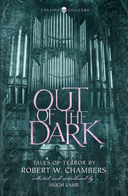 Out of the Dark: Tales of Terror by Robert W. Chambers