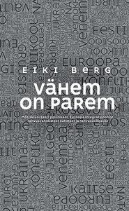 Vähem on parem. Mõtisklusi Eesti poliitikast, Euroopa integratsioonist, rahvusvahelistest suhetest ja rahvusülikoolist