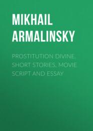 Prostitution Divine. Short stories, movie script and essay