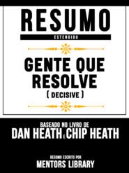 Resumo Estendido: Gente Que Resolve (Decisive) - Baseado No Livro De Dan Heath E Chip Heath