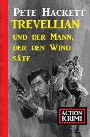 Trevellian und der Mann, der den Wind säte: Action Krimi