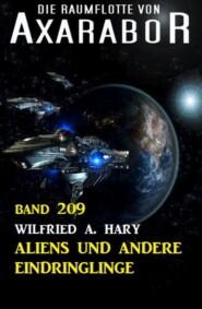 Aliens und andere Eindringlinge: Die Raumflotte von Axarabor - Band 209