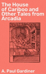 The House of Cariboo and Other Tales from Arcadia