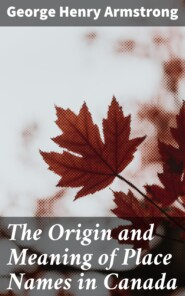 The Origin and Meaning of Place Names in Canada