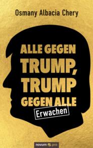 Alle gegen Trump, Trump gegen alle