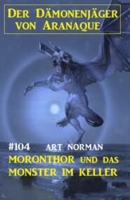 Moronthor und das Monster im Keller: Der Dämonenjäger von Aranaque 104