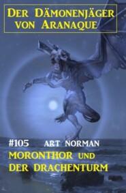 Moronthor und der Drachenturm: Der Dämonenjäger von Aranaque 105