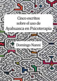 Cinco escritos sobre el uso de Ayahuasca en Psicoterapia
