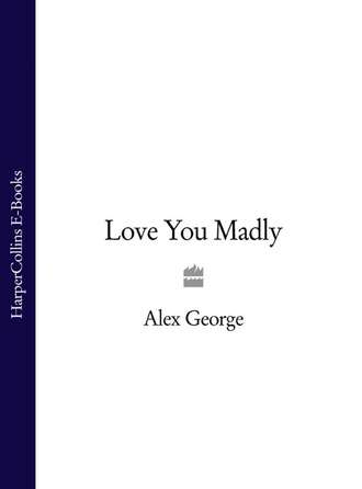 love you madly george alex