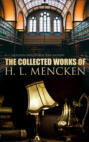 The Collected Works of H. L. Mencken