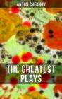 The Greatest Plays of Anton Chekhov