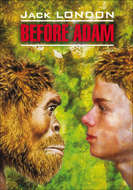 Before Adam \/ До Адама. Книга для чтения на английском языке