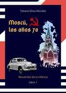 Moscú, los años70. Libro 1. Recuerdos de la infancia