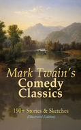 Mark Twain\'s Comedy Classics: 190+ Stories & Sketches (Illustrated Edition)