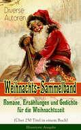 Weihnachts-Sammelband: Romane, Erzählungen und Gedichte für die Weihnachtszeit (Über 250 Titel in einem Buch) - Illustrierte Ausgabe