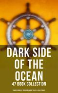 Dark Side of The Ocean: 47 Book Collection (Pirate Novels, Treasure-Hunt Tales & Sea Stories)