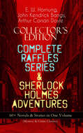 COLLECTOR\'S EDITION – COMPLETE RAFFLES SERIES & SHERLOCK HOLMES ADVENTURES: 60+ Novels & Stories in One Volume (Mystery & Crime Classics)