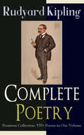 Complete Poetry of Rudyard Kipling – Premium Collection: 570+ Poems in One Volume