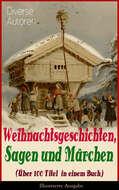 Weihnachtsgeschichten, Sagen und Märchen (Über 100 Titel in einem Buch) - Illustrierte Ausgabe