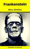 Frankenstein (The Original 1818 Phoenix Classics)