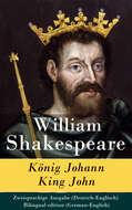 König Johann \/ King John - Zweisprachige Ausgabe (Deutsch-Englisch) \/ Bilingual edition (German-English)