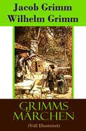 Grimms Märchen (Voll Illustriert)