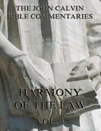John Calvin\'s Commentaries On The Harmony Of The Law Vol. 3