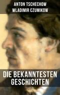 Die bekanntesten Geschichten von Anton Tschechow