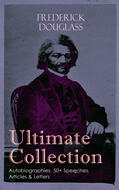 FREDERICK DOUGLASS Ultimate Collection: Autobiographies, 50+ Speeches, Articles & Letters