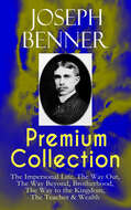 JOSEPH BENNER Premium Collection: The Impersonal Life, The Way Out, The Way Beyond, Brotherhood, The Way to the Kingdom, The Teacher & Wealth