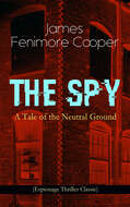 THE SPY - A Tale of the Neutral Ground (Espionage Thriller Classic)