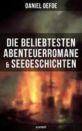 Die beliebtesten Abenteuerromane & Seegeschichten von Daniel Defoe (Illustriert)