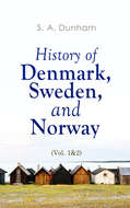 History of Denmark, Sweden, and Norway (Vol. 1&2)