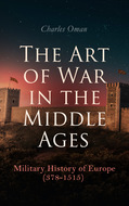 The Art of War in the Middle Ages: Military History of Europe (378-1515)