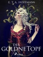 Der goldne Topf. Ein Märchen aus der neuen Zeit