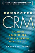 Connected CRM. Implementing a Data-Driven, Customer-Centric Business Strategy