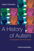 A History of Autism. Conversations with the Pioneers